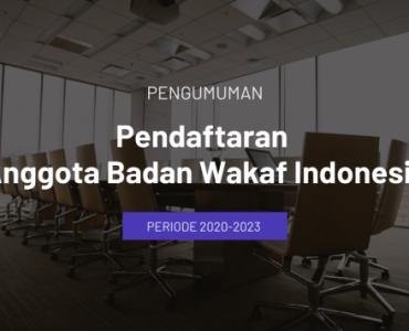 Pengumuman Pendaftaran Anggota Badan Wakaf Indonesia Periode 2020-2023  - Pengumuman Pendaftaran Anggota Badan Wakaf Indonesia Periode 2020 2023 740x356 1 370x300 - Pendaftaran Anggota BWI Periode 2020-2023 Diperpanjang