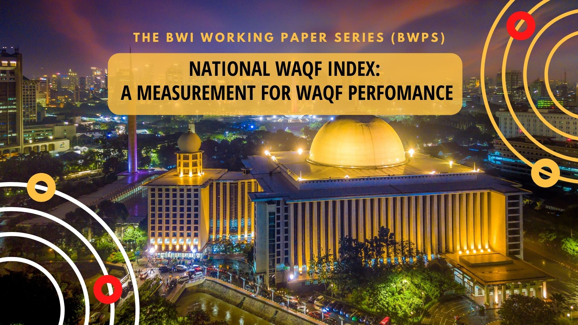 National Waqf Index: A Measurement for Waqf Perfomance – BWPS No. 1 2021  - Seri 1 The BWI Working Paper Series BWPS - National Waqf Index: A Measurement for Waqf Perfomance – BWPS No. 1 2021