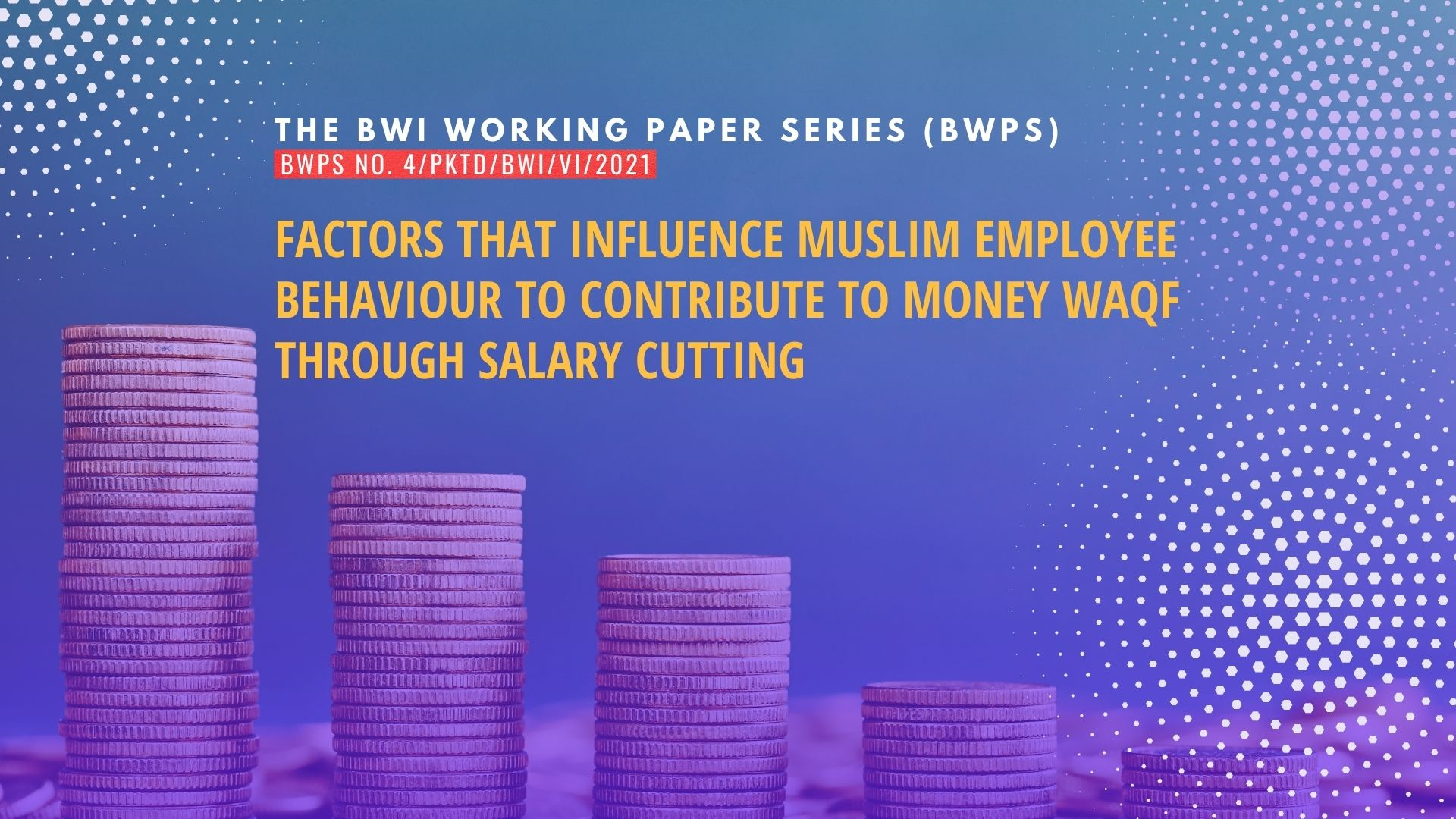 Factors that Influence Muslim Employee Behaviour to Contribute to Money Waqf through Salary Cutting – BWPS No. 4 2021 money waqf - BWPS No - Factors that Influence Muslim Employee Behaviour to Contribute to Money Waqf through Salary Cutting – BWPS No. 4 2021