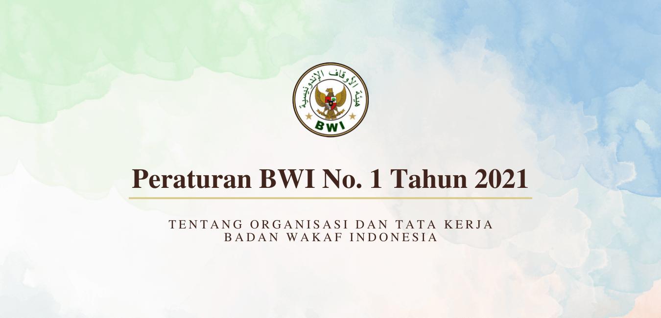 Peraturan BWI No. 1 Tahun 2021 - Tentang Organisasi dan Tata Kerja Badan Wakaf Indonesia  - Peraturan BWI No - Peraturan BWI No. 1 Tahun 2021 Tentang Organisasi dan Tata Kerja BWI
